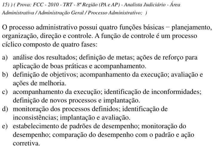 15) ) ( Prova: FCC - 2010 - TRT - 8ª Região (PA e AP) - Analista Judiciário - Área Administrativa / Administração Geral / Processo Administrativo; )