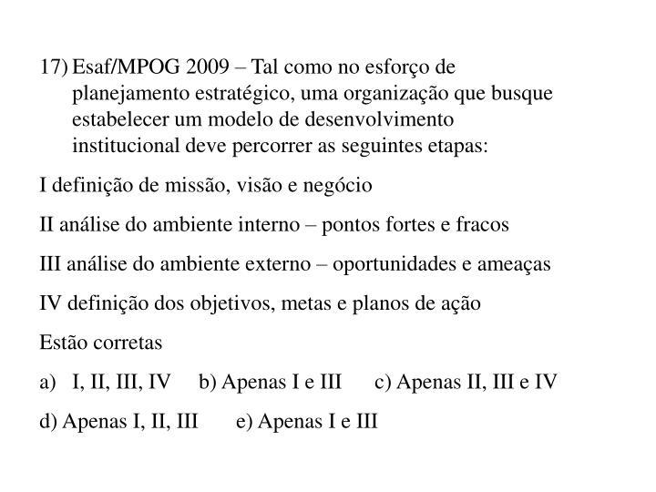 17)Esaf/MPOG 2009 – Tal como no esforço de planejamento estratégico, uma organização que busque estabelecer um modelo de desenvolvimento institucional deve percorrer as seguintes etapas: