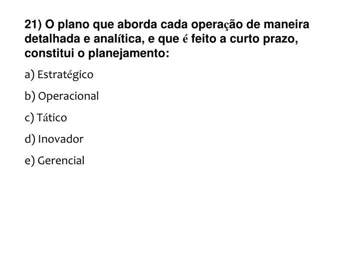 21) O plano que aborda cada opera