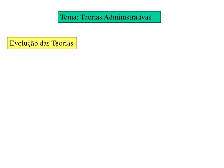 Tema: Teorias Administrativas