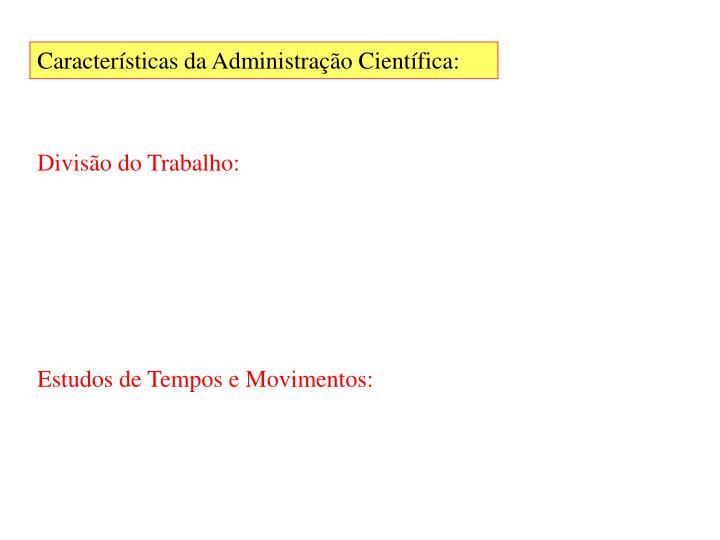 Características da Administração Científica: