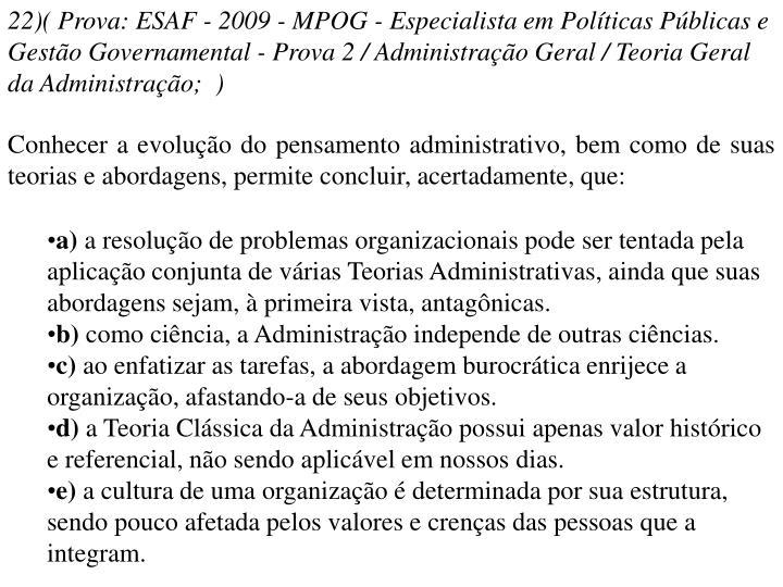 22)( Prova: ESAF - 2009 - MPOG - Especialista em Políticas Públicas e Gestão Governamental - Prova 2 / Administração Geral / Teoria Geral da Administração; )