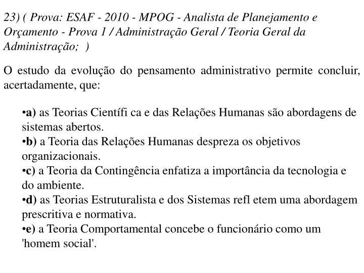 23) ( Prova: ESAF - 2010 - MPOG - Analista de Planejamento e Orçamento - Prova 1 / Administração Geral / Teoria Geral da Administração; )