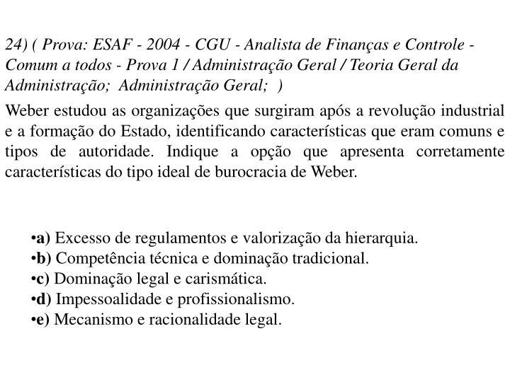 24) ( Prova: ESAF - 2004 - CGU - Analista de Finanças e Controle - Comum a todos - Prova 1 / Administração Geral / Teoria Geral da Administração; Administração Geral; )