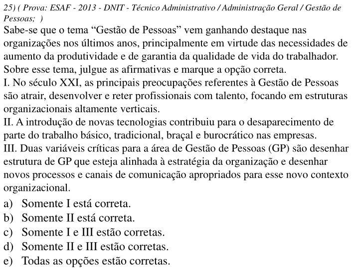 25) ( Prova: ESAF - 2013 - DNIT - Técnico Administrativo / Administração Geral / Gestão de Pessoas; )