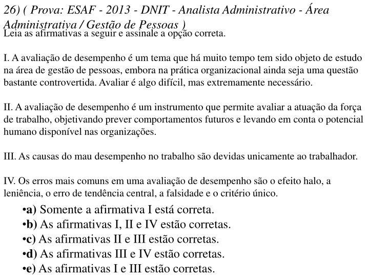 26) ( Prova: ESAF - 2013 - DNIT - Analista Administrativo - Área Administrativa / Gestão de Pessoas )
