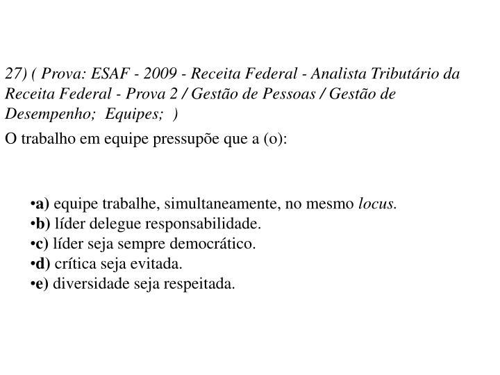 27) ( Prova: ESAF - 2009 - Receita Federal - Analista Tributário da Receita Federal - Prova 2 / Gestão de Pessoas / Gestão de Desempenho; Equipes; )