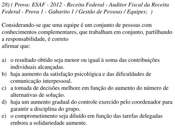28) ( Prova: ESAF - 2012 - Receita Federal - Auditor Fiscal da Receita Federal - Prova 1 - Gabarito 1 / Gestão de Pessoas / Equipes; )