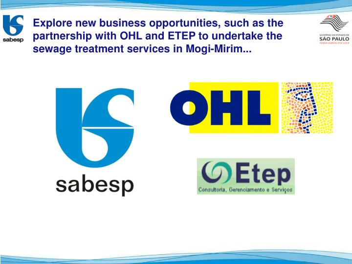 Explore new business opportunities, such as the partnership with OHL and ETEP to undertake the sewage treatment services in Mogi-Mirim...