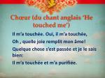 ch ur du chant anglais he touched me