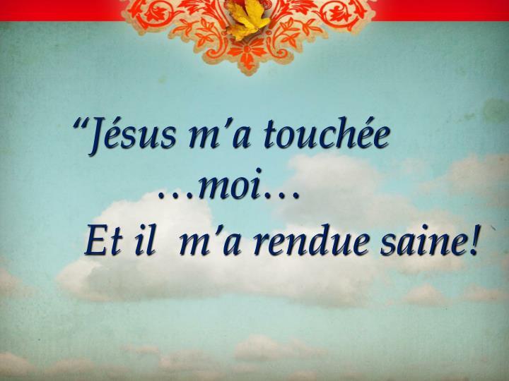 """""""Jésus m'a touchée …moi…"""