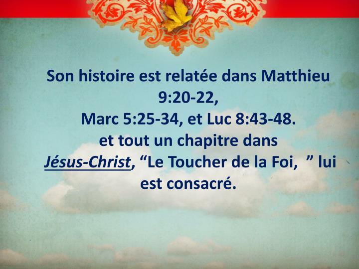 Son histoire est relatée dans Matthieu 9:20-22,