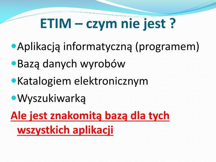 ETIM – czym nie jest ?