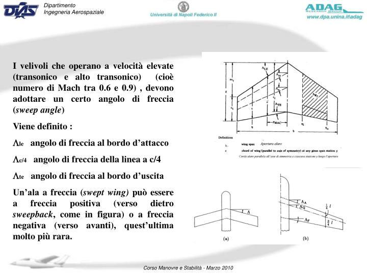 I velivoli che operano a velocità elevate (transonico e alto transonico)  (cioè numero di Mach tra 0.6 e 0.9) , devono adottare un certo angolo di freccia (