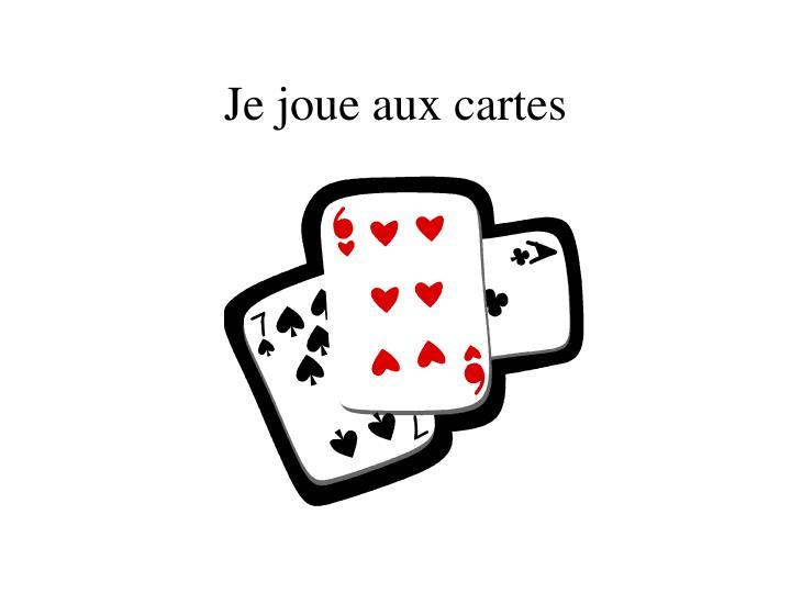 Je joue aux cartes