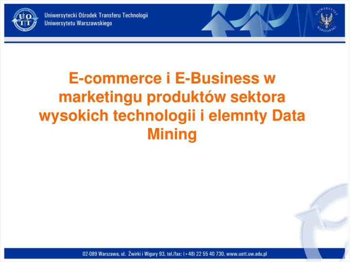 E commerce i e business w marketingu produkt w sektora wysokich technologii i elemnty data mining
