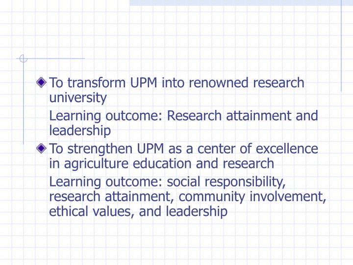 To transform UPM into renowned research university