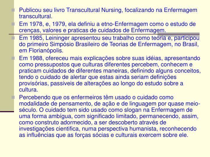 Publicou seu livro Transcultural Nursing, focalizando na Enfermagem transcultural.