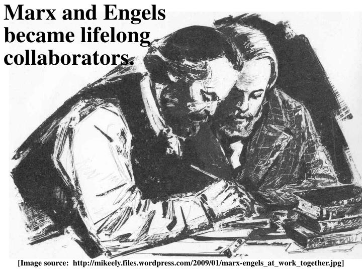 Marx and Engels became lifelong collaborators.
