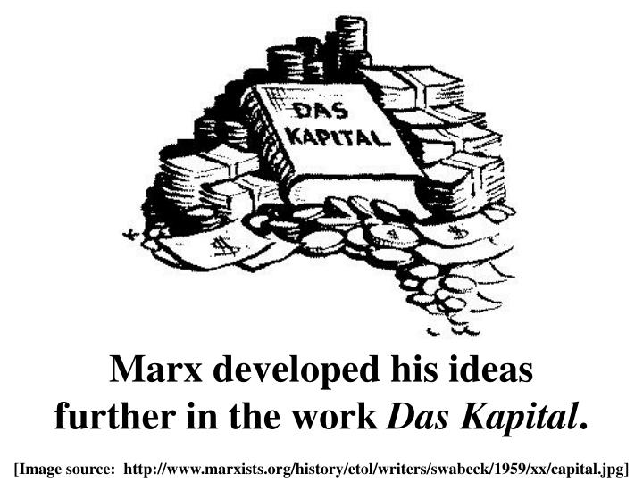 Marx developed his ideas further in the work