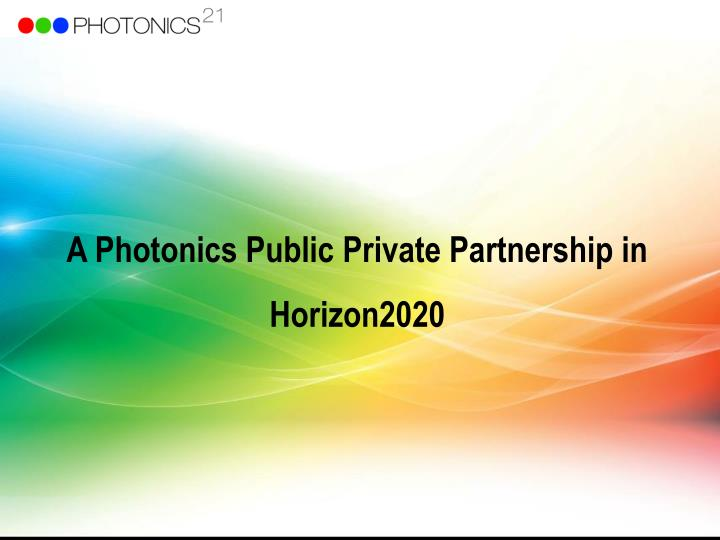 A Photonics Public Private Partnership in Horizon2020