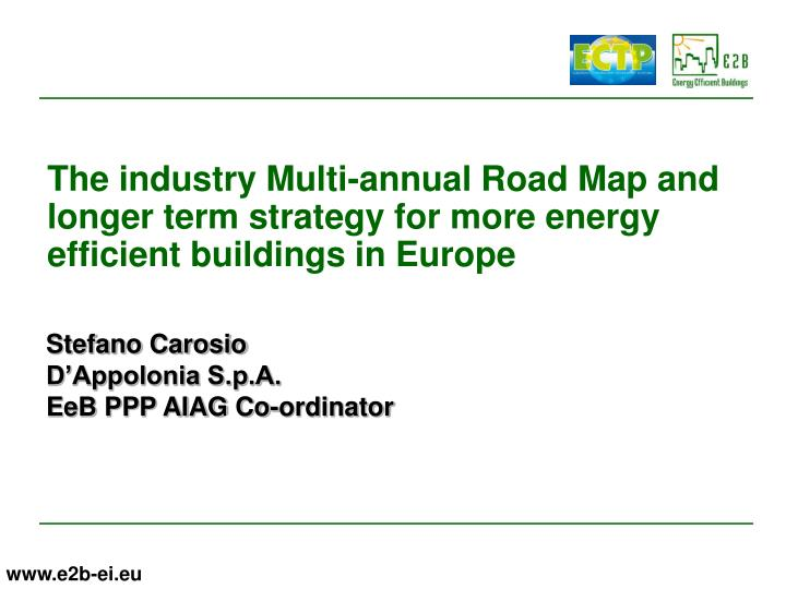 The industry Multi-annual Road Map and longer term strategy for more energy efficient buildings in E...
