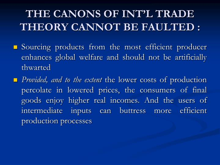 THE CANONS OF INT'L TRADE THEORY CANNOT BE FAULTED :