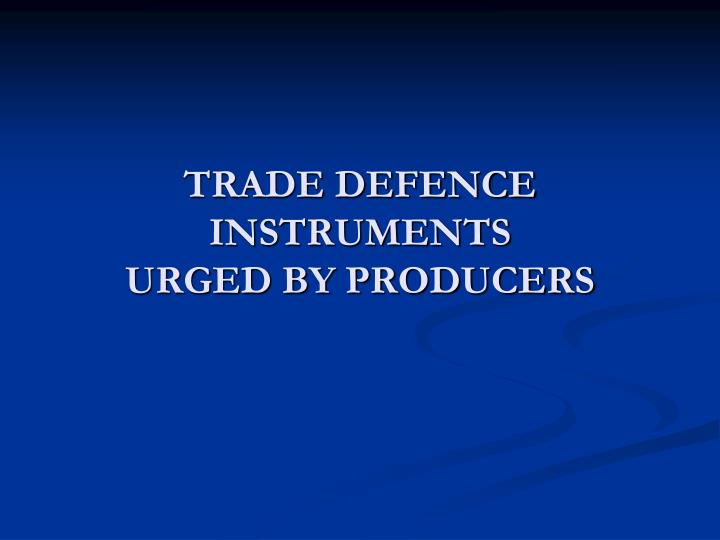 TRADE DEFENCE INSTRUMENTS