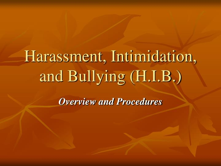 Harassment intimidation and bullying h i b