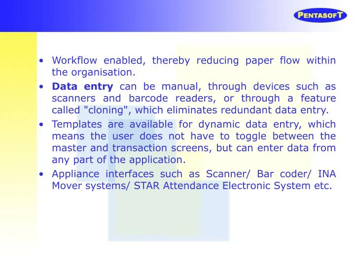 Workflow enabled, thereby reducing paper flow within the organisation.