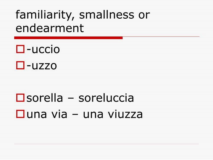 familiarity, smallness or endearment