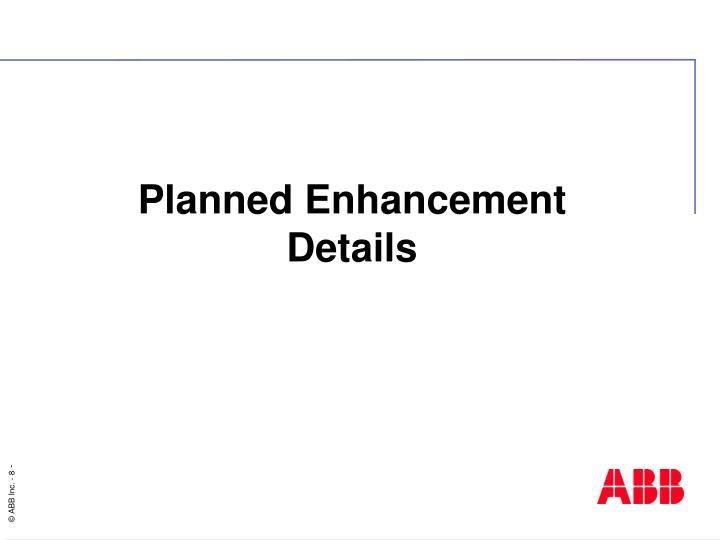 Planned Enhancement Details