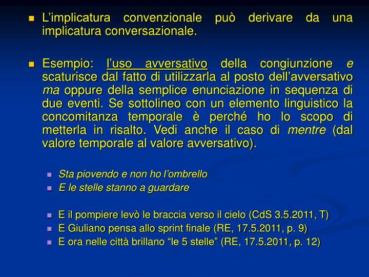 L'implicatura convenzionale può derivare da una implicatura conversazionale.