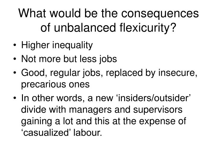 What would be the consequences of unbalanced flexicurity?