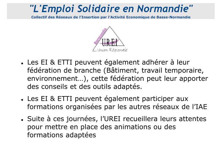 Les EI & ETTI peuvent également adhérer à leur fédération de branche (Bâtiment, travail temporaire, environnement…), cette fédération peut leur apporter des conseils et des outils adaptés.