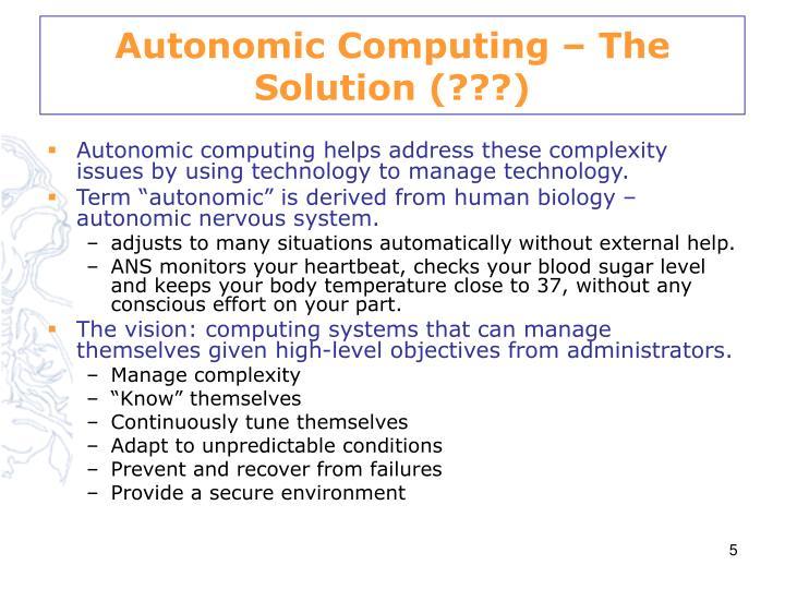 Autonomic Computing – The Solution (???)