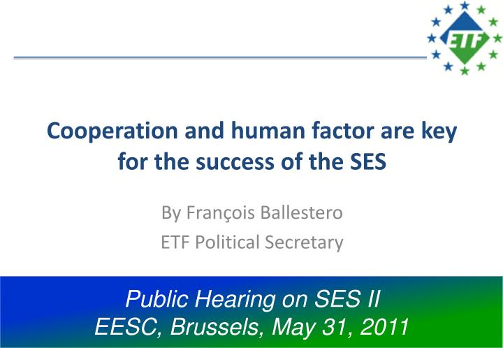 cooperation and human factor are key for the success of the ses