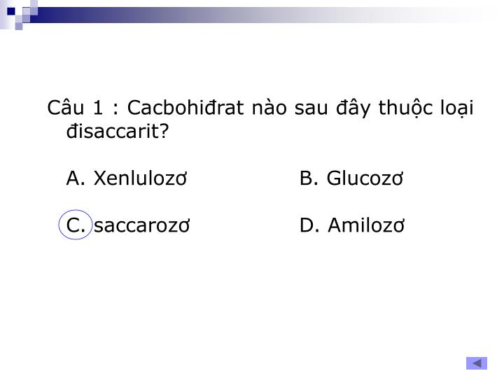 Câu 1: Cacbohiđrat nào sau đây thuộc loại đisaccarit?