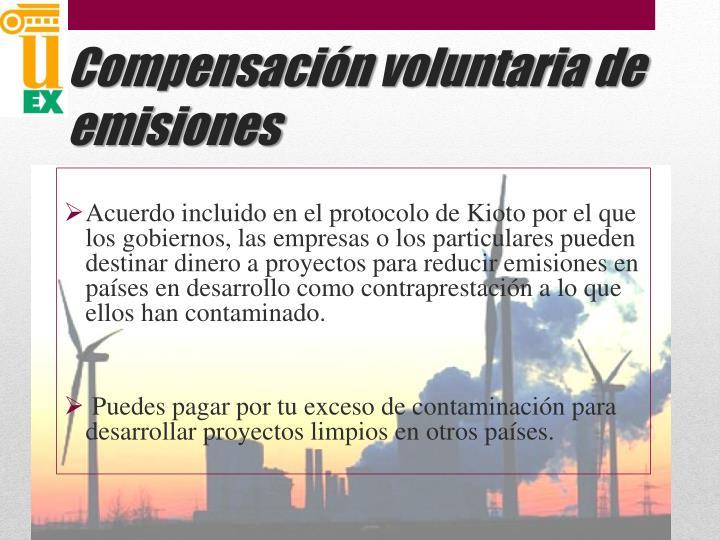 Acuerdo incluido en el protocolo de Kioto por el que los gobiernos, las empresas o los particulares pueden destinar dinero a proyectos para reducir emisiones en países en desarrollo como contraprestación a lo que ellos han contaminado.