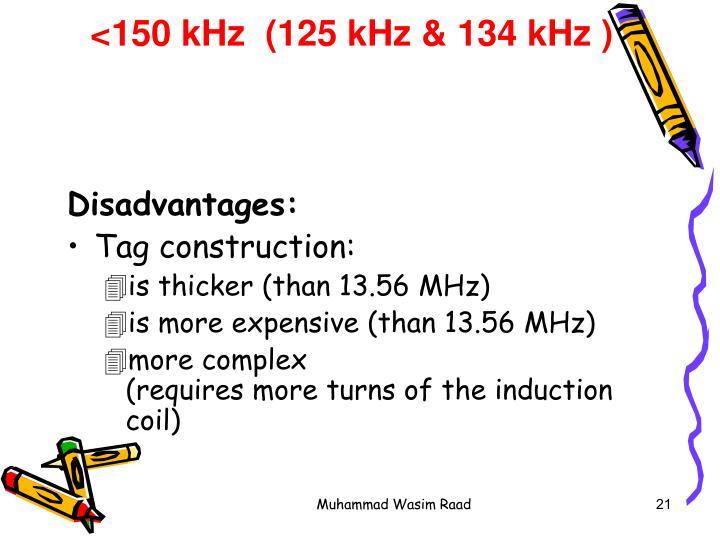 <150 kHz  (125 kHz & 134 kHz )