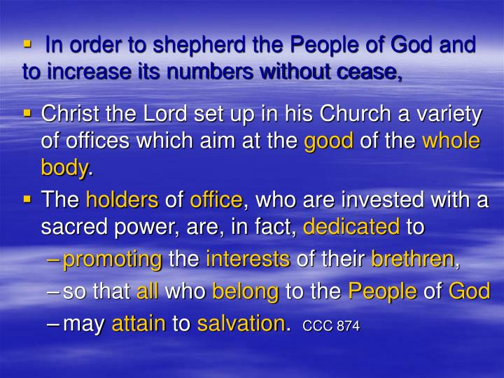 In order to shepherd the People of God and to increase its numbers without cease,
