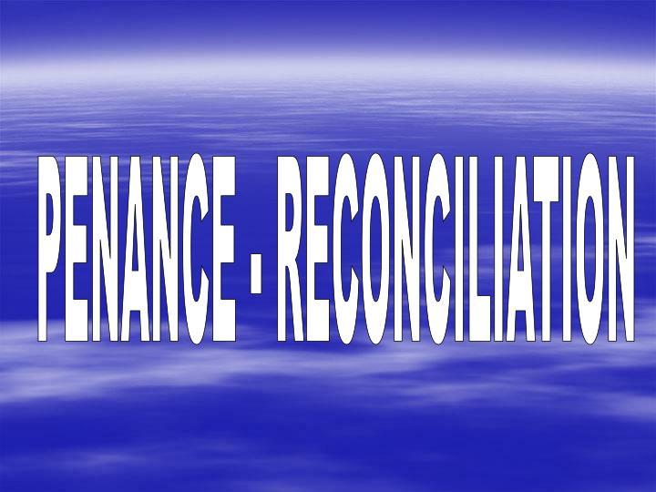 PENANCE - RECONCILIATION