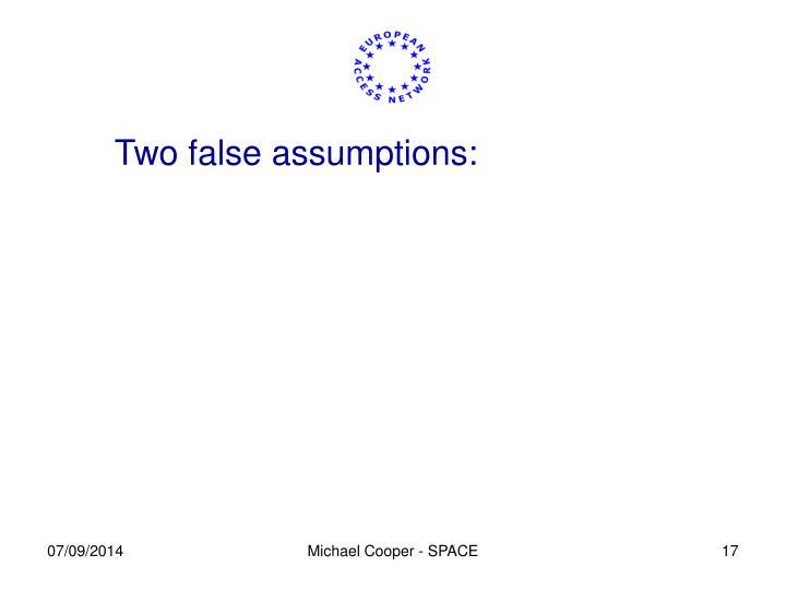 Two false assumptions: