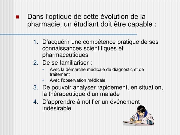 Dans l'optique de cette évolution de la pharmacie, un étudiant doit