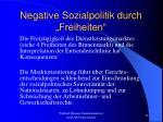 negative sozialpolitik durch freiheiten