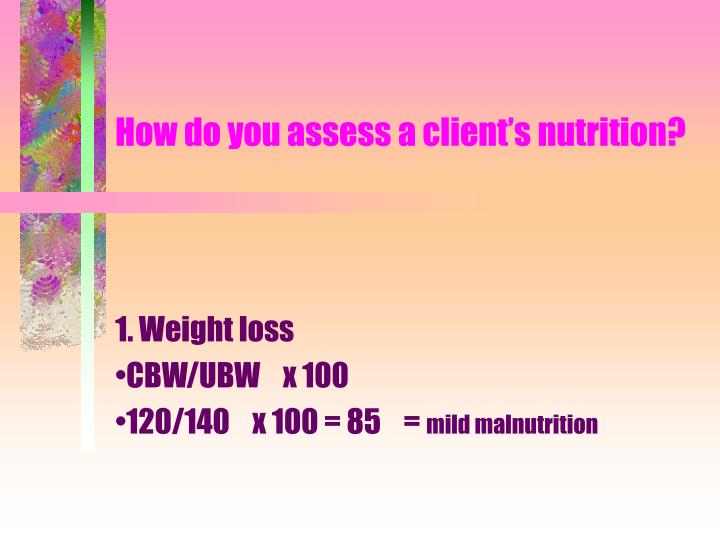 How do you assess a client s nutrition2