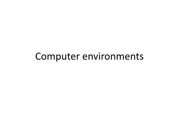 Computer environments