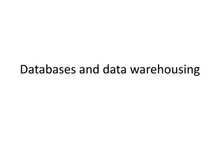 Databases and data warehousing