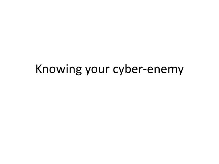 Knowing your cyber-enemy