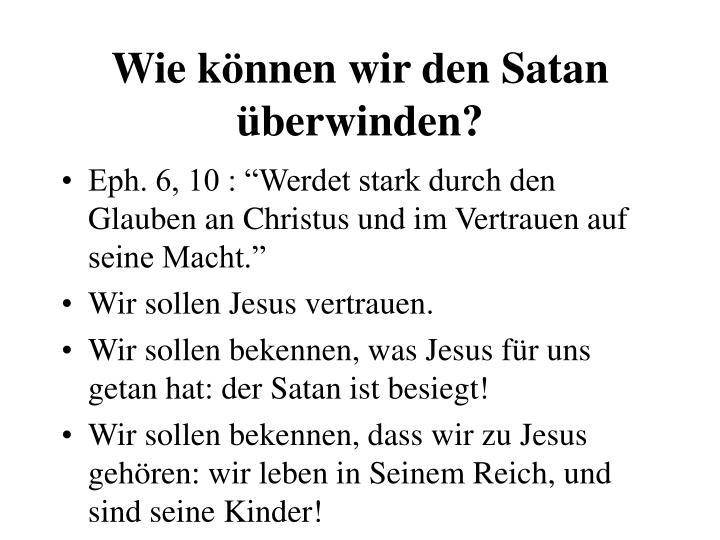 Wie können wir den Satan überwinden?